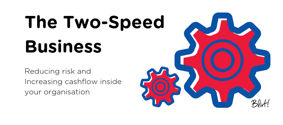 The Two-Speed Business: Reduce Risk and Increase Cashflow